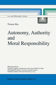 Autonomy, Authority and Moral Responsibility ebook by Thomas May