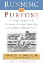 Running on Purpose - Winning Olympic Gold, Advancing Corporate Leadership and Creating Sustainable Value ebook by Greg Smith, James Cockerille, Charles H. Moore Jr.