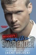 Mission: Impossible to Surrender ebook by Jacki Delecki