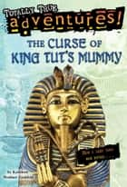 The Curse of King Tut's Mummy (Totally True Adventures) - How a Lost Tomb Was Found ebook by Kathleen Weidner Zoehfeld, James Nelson