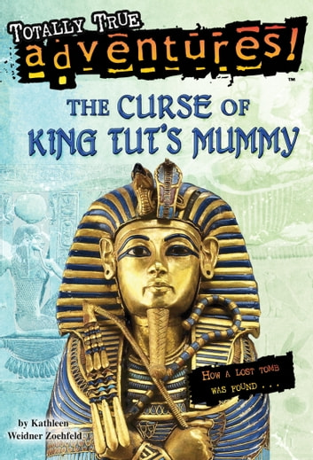 The Curse of King Tut's Mummy (Totally True Adventures) - How a Lost Tomb Was Found ebook by Kathleen Weidner Zoehfeld,James Nelson