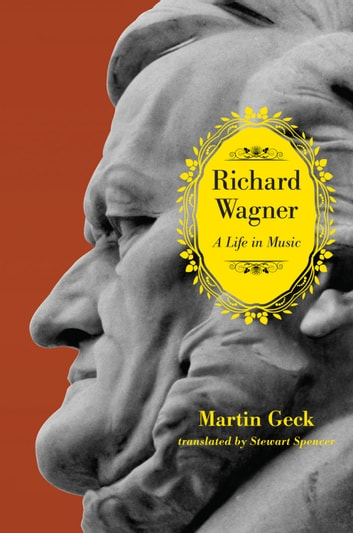 Richard Wagner - A Life in Music ebook by Martin Geck