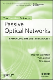 The ComSoc Guide to Passive Optical Networks - Enhancing the Last Mile Access ebook by Stephen B. Weinstein,Yuanqiu Luo,Ting Wang