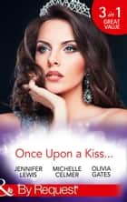 Once Upon A Kiss...: The Cinderella Act / Princess in the Making / Temporarily His Princess (Mills & Boon By Request) ekitaplar by Jennifer Lewis, Michelle Celmer, Olivia Gates
