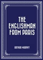 The Englishman from Paris ebook by Arthur Murphy