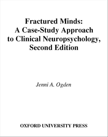 Fractured minds ebook by jenni a ogden 9780199883721 rakuten kobo fractured minds a case study approach to clinical neuropsychology ebook by jenni a fandeluxe Gallery