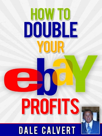 How to Double Your EBay Profits ebook by Dale Calvert