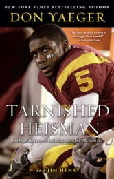Tarnished Heisman - Did Reggie Bush Turn His Final College Season into a Six-Figure Job? ebook by Don Yaeger