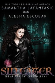 Sin Eater (The Aria Knight Chronicles Book 1) ebook by Alesha Escobar,Samantha LaFantasie