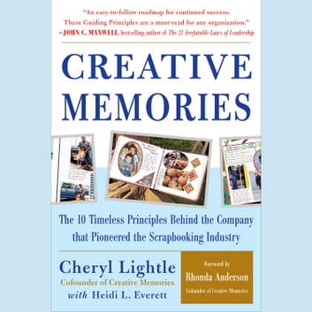 Creative Memories: The 10 Timeless Principles Behind the Company that Pioneered the Scrapbooking Industry audiobook by Cheryl Lightle,Heidi L. Everett