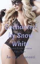 Enchanted by Snow White ebook by Jacinta Laurenti