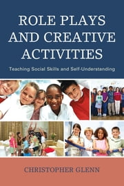 Role Plays and Creative Activities - Teaching Social Skills and Self-Understanding ebook by Christopher Glenn