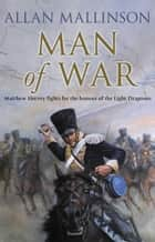 Man Of War - (Matthew Hervey Book 9) ebook by Allan Mallinson