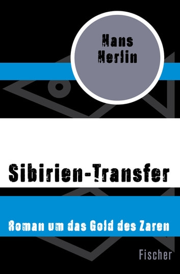 Sibirien-Transfer - Roman um das Gold des Zaren ebook by Hans Herlin