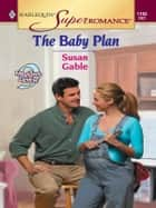 The Baby Plan ebook by Susan Gable
