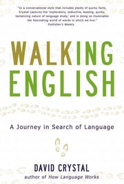 Walking English: A Journey in Search of Language ebook by David Crystal