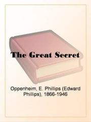 The Great Secret ebook by E. Phillips Oppenheim