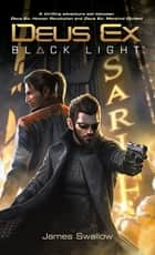 Deus Ex: Black Light (Deus Ex: Mankind Divided prequel) eBook by James Swallow
