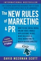 The New Rules of Marketing and PR - How to Use Social Media, Online Video, Mobile Applications, Blogs, News Releases, and Viral Marketing to Reach Buyers Directly ebook by David Meerman Scott