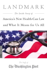 Landmark - The Inside Story of America's New Health-Care Law-The Affordable Care Act-and What It Means for Us All ebook by Staff of the Washington Post