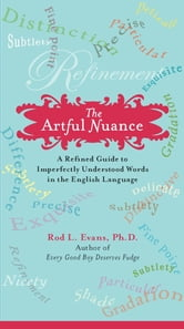The Artful Nuance - A Refined Guide to Imperfectly Understood Words in the English Language ebook by Rod L. Evans