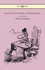 Alice's Adventures in Wonderland - Illustrated by Walter Hawes ebook by Lewis Carroll,Walter Hawes
