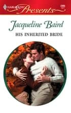 His Inherited Bride ebook by Jacqueline Baird