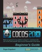 Cocos2d-X by Example Beginner's Guide ebook by Roger Engelbert
