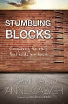 Stumbling Blocks - Conquering the stuff that holds you back ebook by Gavin Calver