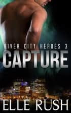Capture ebook by Elle Rush