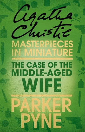 The Case of the Middle-Aged Wife: An Agatha Christie Short Story ebook by Agatha Christie