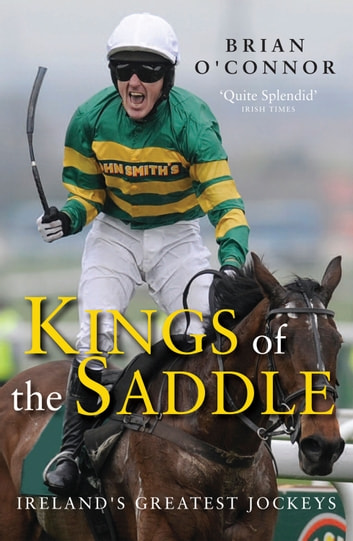 Kings of the Saddle - Ireland's Greatest Jockeys ebook by Brian O'Connor