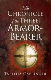 The Chronicle of the Three: Armor-Bearer ebook by Tabitha Caplinger
