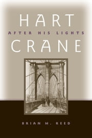 Hart Crane - After His Lights ebook by Brian M. Reed
