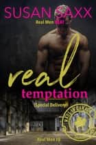 Real Temptation (Special Delivery) - The Real Men Series ebook by Susan Saxx