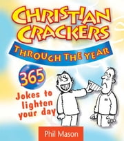 Christian Crackers Through the Year - 365 jokes to lighten your day ebook by Phil Mason