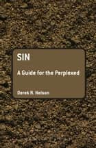Sin: A Guide for the Perplexed ebook by Dr Derek R. Nelson