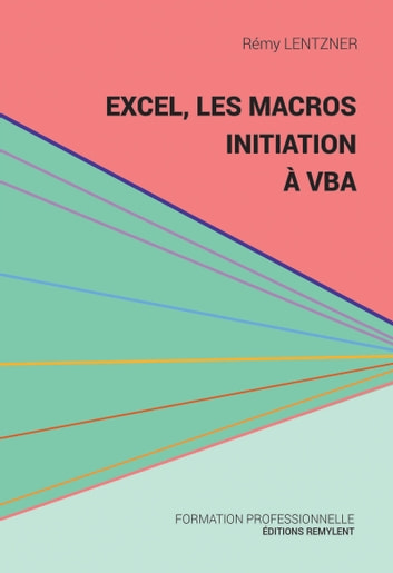 Excel, les macros, initiation à VBA - Une initiation au monde de la programmation eBook by Rémy Lentzner