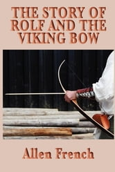 The Story of Rolf and the Viking Bow ebook by Allen French
