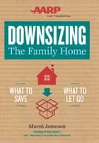 Downsizing The Family Home - What to Save, What to Let Go ebook by Marni Jameson, Mark Brunetz