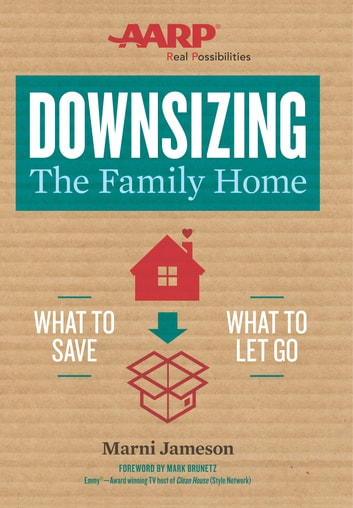 Downsizing The Family Home - What to Save, What to Let Go ebook by Marni Jameson