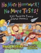 No More Homework! No More Tests! - Kids Favorite Funny School Poems ebook by Stephen Carpenter, Bruce Lansky
