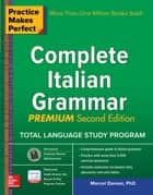 Practice Makes Perfect: Complete Italian Grammar, Premium Second Edition ebook by Marcel Danesi