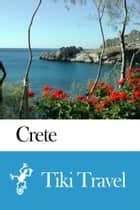 Crete (Greece) Travel Guide - Tiki Travel ebook by Tiki Travel