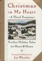 Christmas in My Heart, A Third Treasury - Further Tales of Holiday Joy ebook by Joe Wheeler