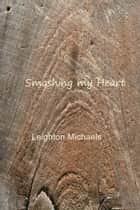 Smashing my Heart ebook by Leighton Michaels