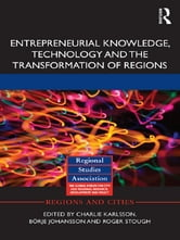 Entrepreneurial Knowledge, Technology and the Transformation of Regions ebook by