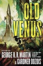 Old Venus ebook by George R. R. Martin, Gardner Dozois
