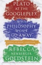 Plato at the Googleplex ebook by Rebecca Goldstein