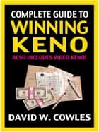 Complete Guide to Winning Keno ebook by David Cowles